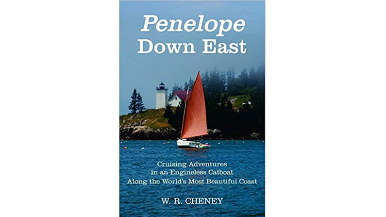 Penelope Down East: Cruising Adventures In An Engineless Catboat Along The World's Most Beautiful Coast