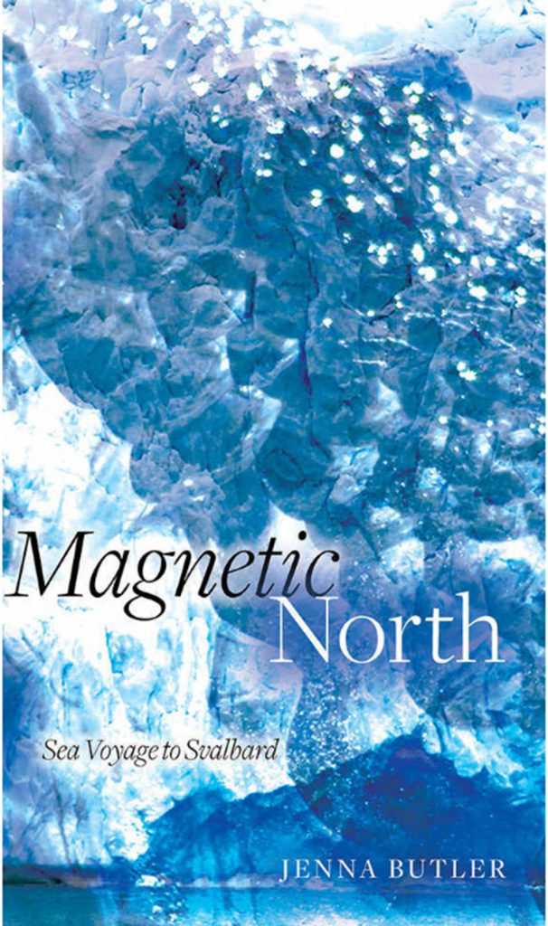 Magnetic North: Sea Voyage to Svalbard, by Jenna Butler
